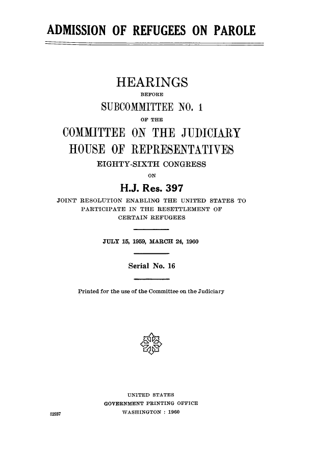handle is hein.cbhear/adrefjcon0001 and id is 1 raw text is: ADMISSION OF REFUGEES ON PAROLE