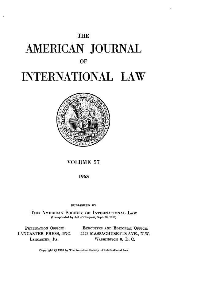 handle is hein.journals/ajil57 and id is 1 raw text is: THE