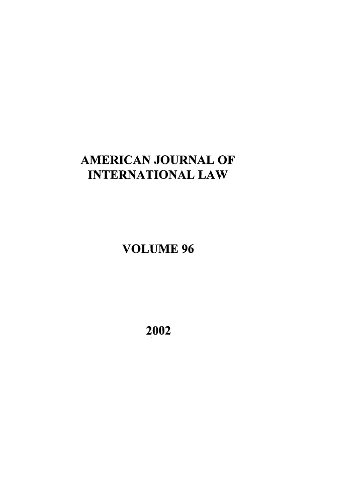 handle is hein.journals/ajil96 and id is 1 raw text is: AMERICAN JOURNAL OF
