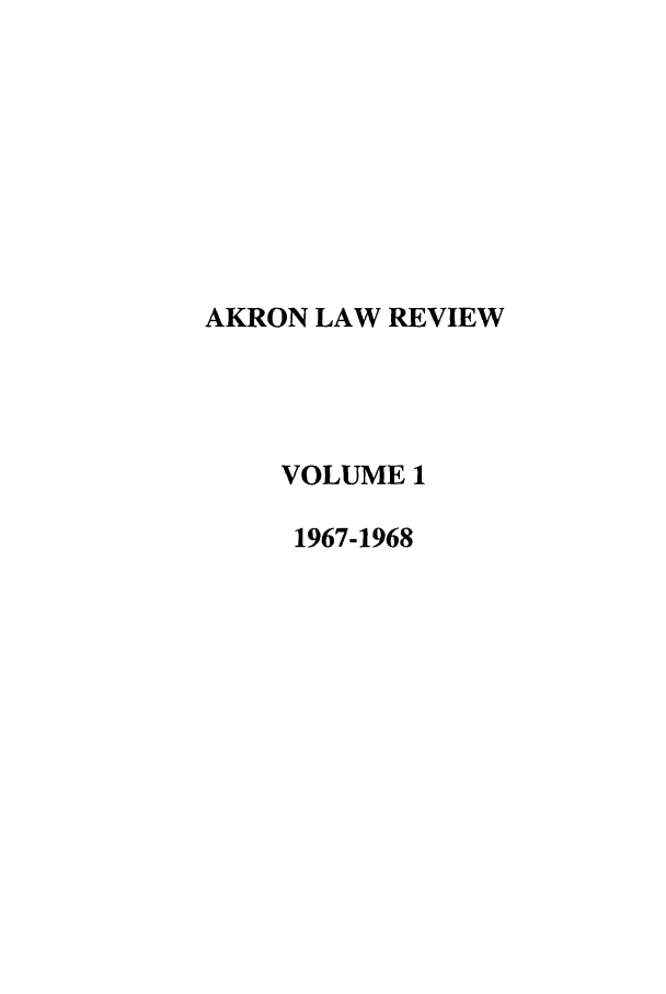 handle is hein.journals/aklr1 and id is 1 raw text is: AKRON LAW REVIEW