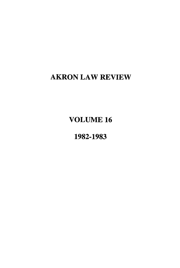 handle is hein.journals/aklr16 and id is 1 raw text is: AKRON LAW REVIEW