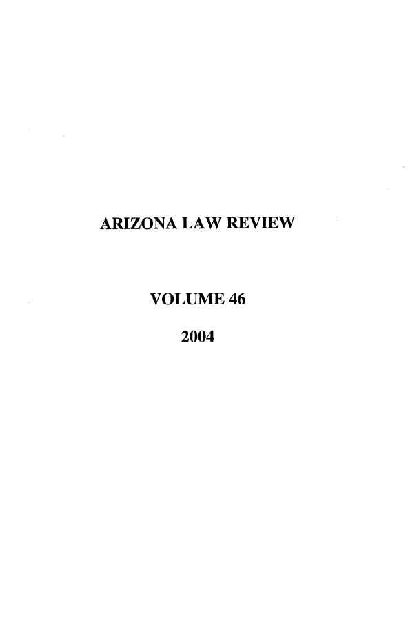 handle is hein.journals/arz46 and id is 1 raw text is: ARIZONA LAW REVIEW