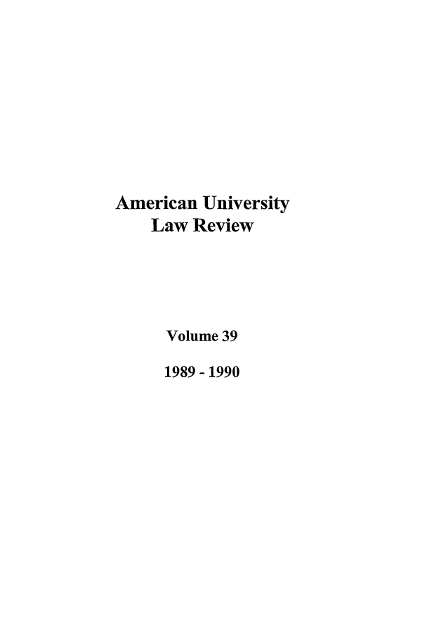 handle is hein.journals/aulr39 and id is 1 raw text is: American University