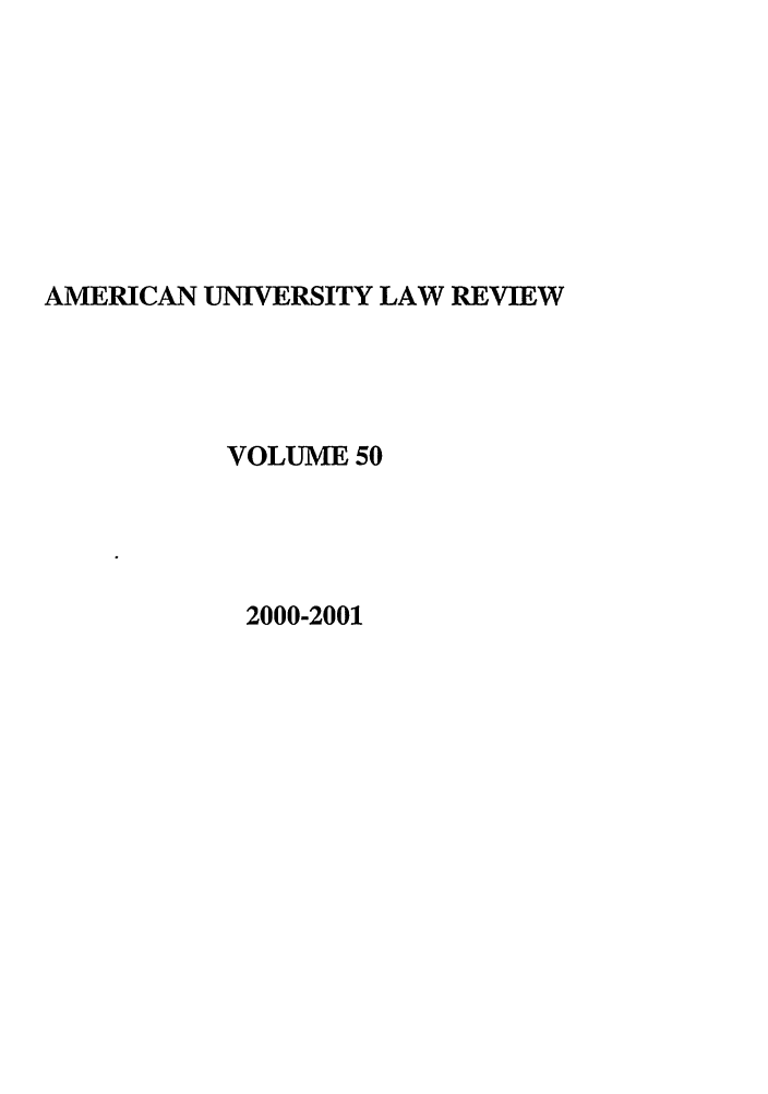 handle is hein.journals/aulr50 and id is 1 raw text is: AMERICAN UNIVERSITY LAW REVIEW