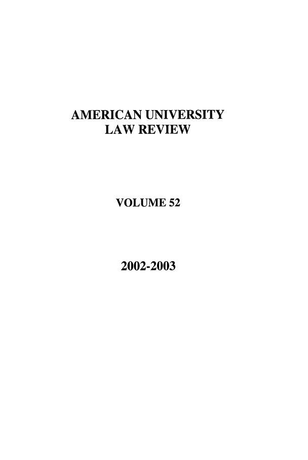 handle is hein.journals/aulr52 and id is 1 raw text is: AMERICAN UNIVERSITY