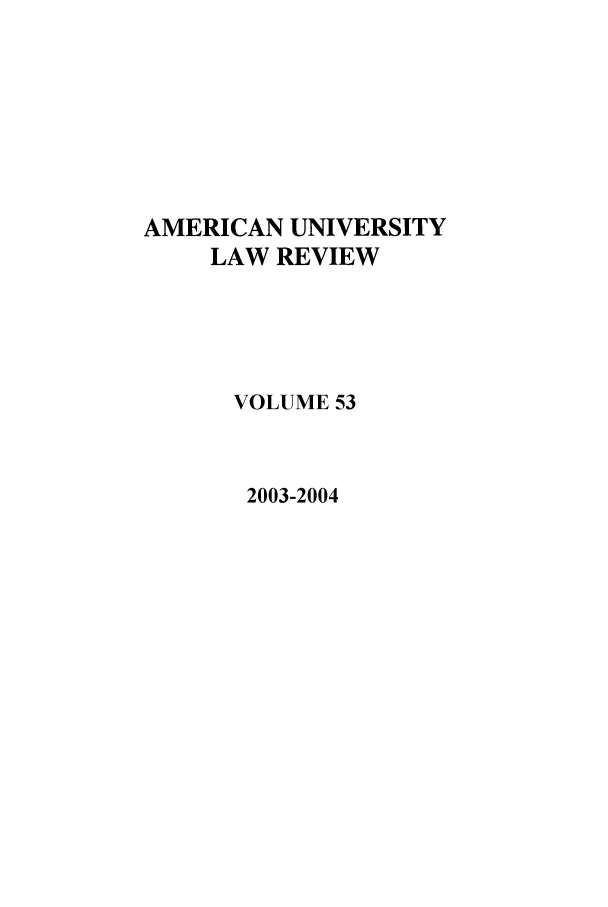 handle is hein.journals/aulr53 and id is 1 raw text is: AMERICAN UNIVERSITY