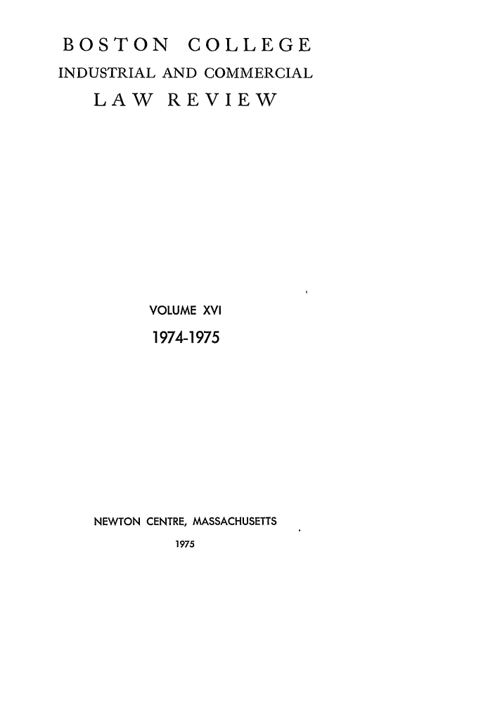 handle is hein.journals/bclr16 and id is 1 raw text is: BOSTON COLLEGE