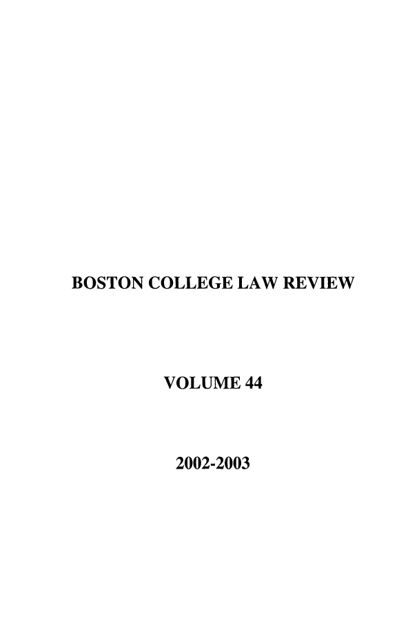 handle is hein.journals/bclr44 and id is 1 raw text is: BOSTON COLLEGE LAW REVIEW