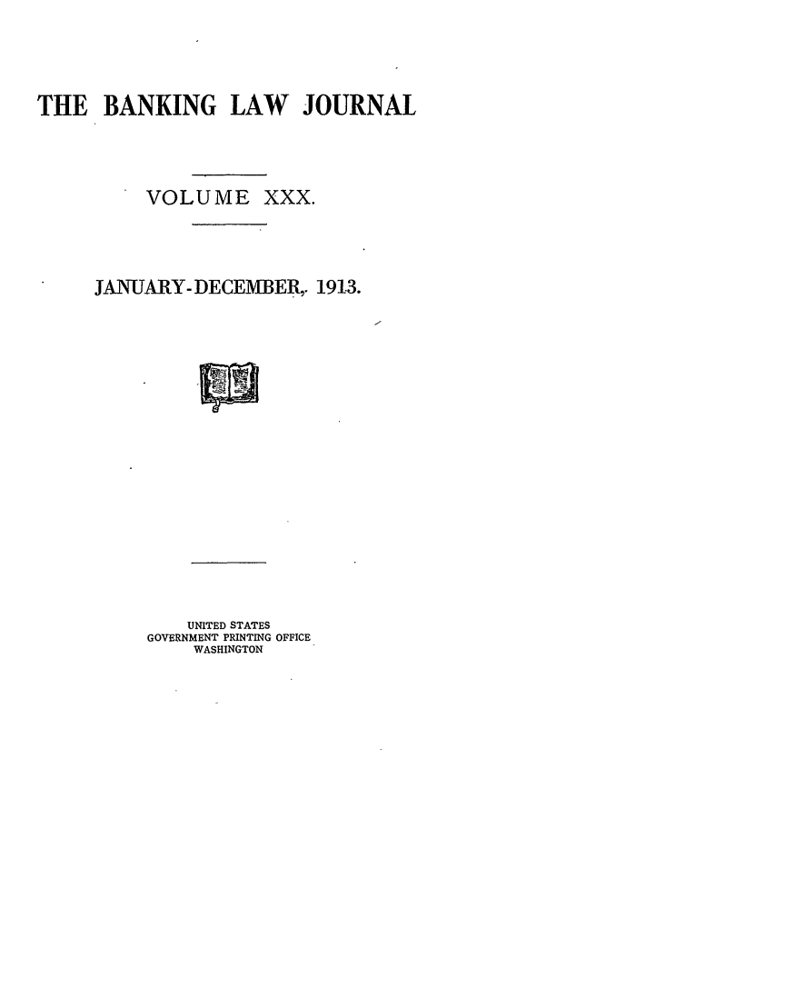handle is hein.journals/blj30 and id is 1 raw text is: THE BANKING LAW JOURNAL