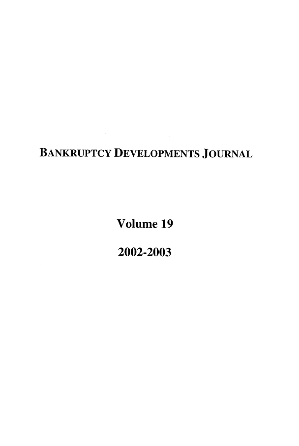 handle is hein.journals/bnkd19 and id is 1 raw text is: BANKRUPTCY DEVELOPMENTS JOURNAL
