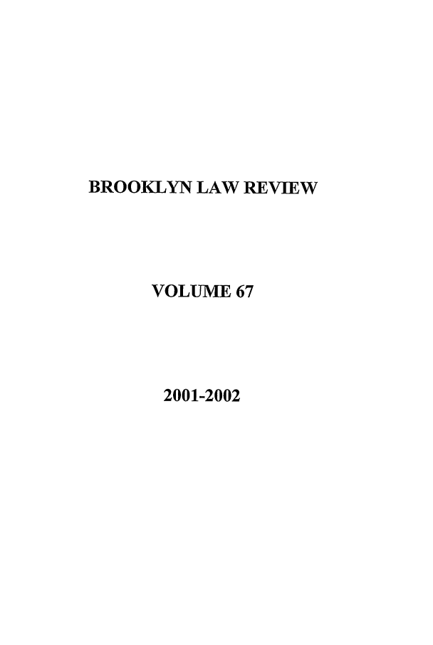 handle is hein.journals/brklr67 and id is 1 raw text is: BROOKLYN LAW REVIEW