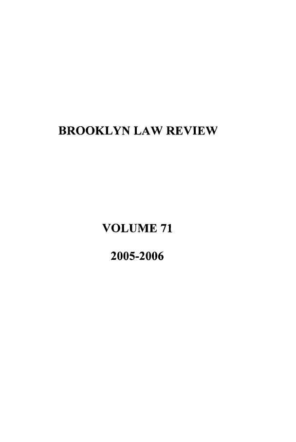 handle is hein.journals/brklr71 and id is 1 raw text is: BROOKLYN LAW REVIEW