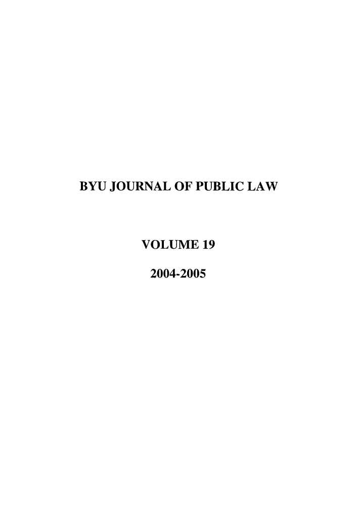 handle is hein.journals/byujpl19 and id is 1 raw text is: BYU JOURNAL OF PUBLIC LAW