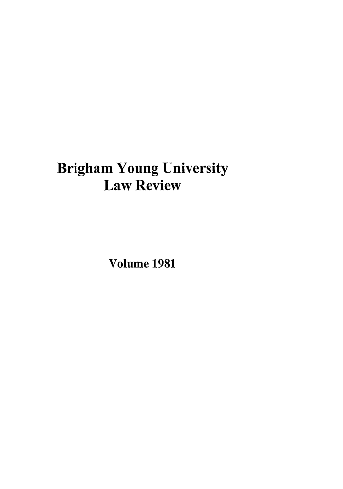 handle is hein.journals/byulr1981 and id is 1 raw text is: Brigham Young University
