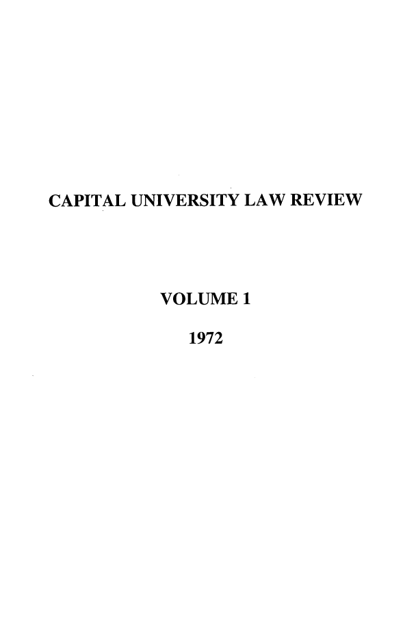 handle is hein.journals/capulr1 and id is 1 raw text is: CAPITAL UNIVERSITY LAW REVIEW