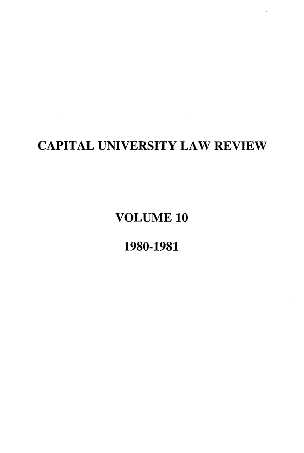 handle is hein.journals/capulr10 and id is 1 raw text is: CAPITAL UNIVERSITY LAW REVIEW