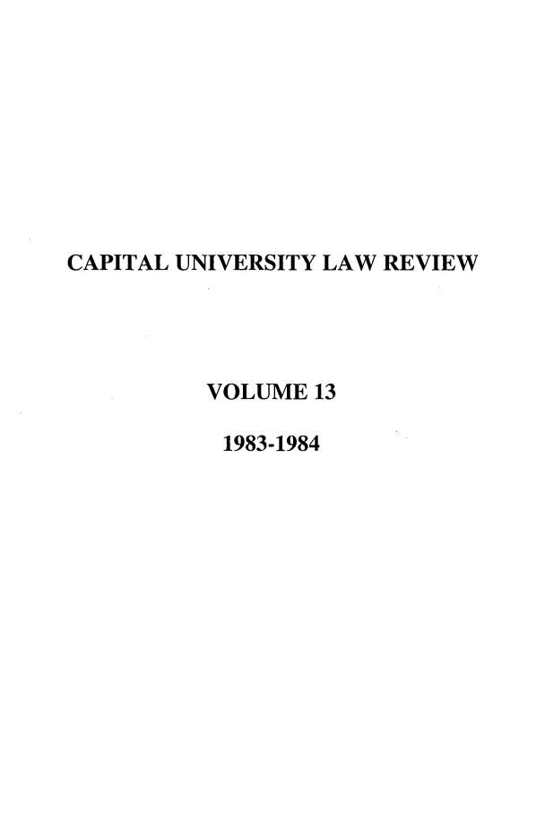 handle is hein.journals/capulr13 and id is 1 raw text is: CAPITAL UNIVERSITY LAW REVIEW