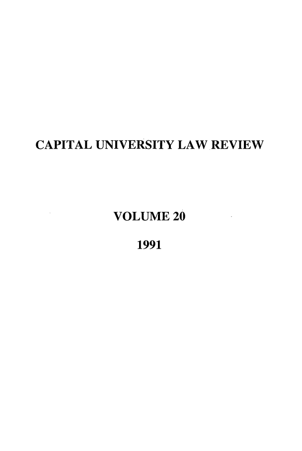 handle is hein.journals/capulr20 and id is 1 raw text is: CAPITAL UNIVERSITY LAWREVIEW
