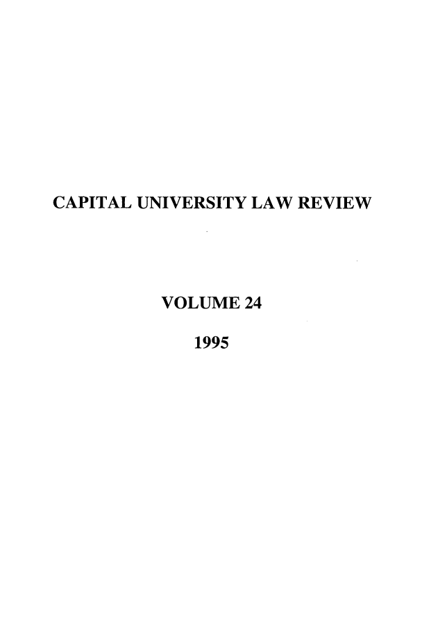handle is hein.journals/capulr24 and id is 1 raw text is: CAPITAL UNIVERSITY LAW REVIEW