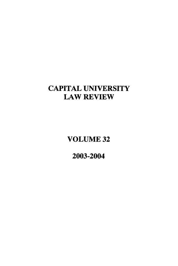 handle is hein.journals/capulr32 and id is 1 raw text is: CAPITAL UNIVERSITY