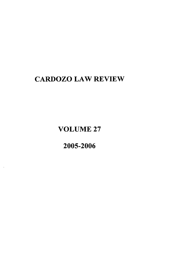handle is hein.journals/cdozo27 and id is 1 raw text is: CARDOZO LAW REVIEW