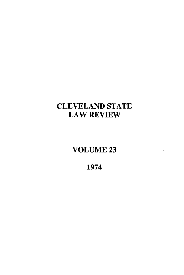 handle is hein.journals/clevslr23 and id is 1 raw text is: CLEVELAND STATE