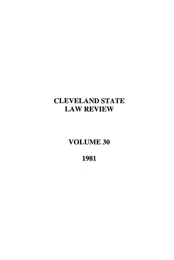 handle is hein.journals/clevslr30 and id is 1 raw text is: CLEVELAND STATE