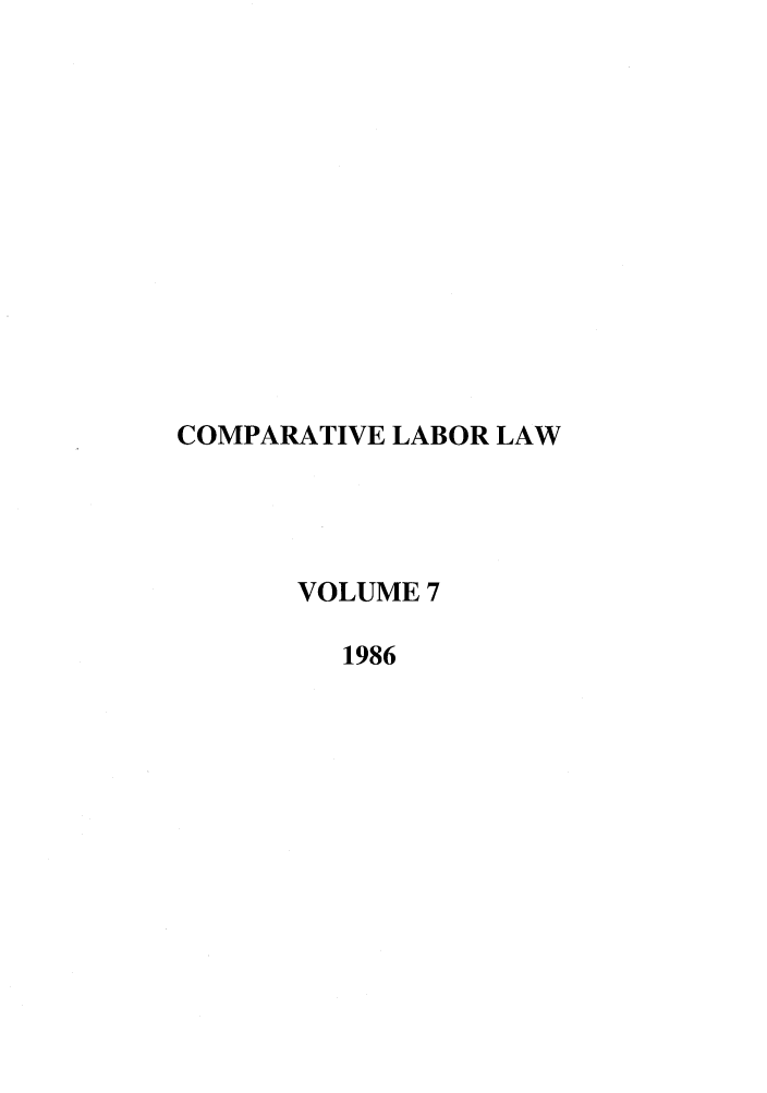 handle is hein.journals/cllpj7 and id is 1 raw text is: COMPARATIVE LABOR LAW