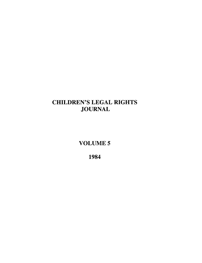 handle is hein.journals/clrj5 and id is 1 raw text is: CHILDREN'S LEGAL RIGHTS