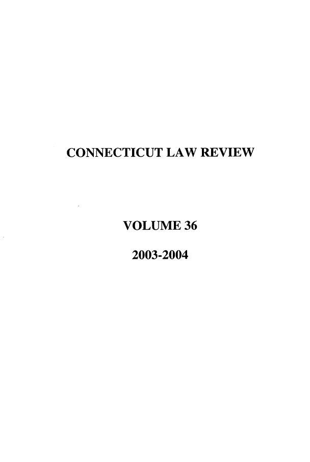 handle is hein.journals/conlr36 and id is 1 raw text is: CONNECTICUT LAW REVIEW