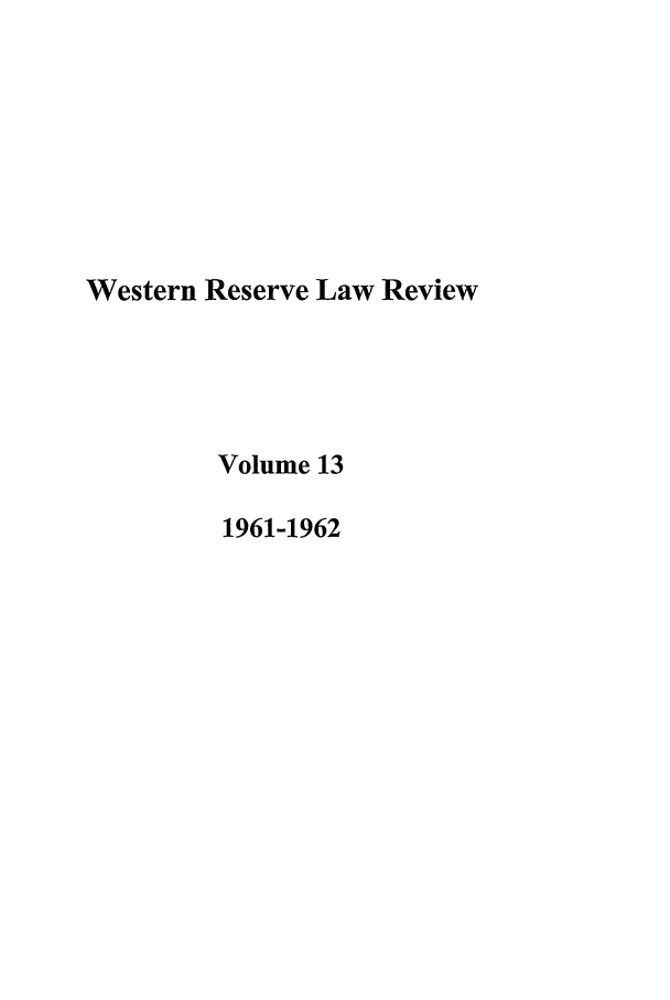 handle is hein.journals/cwrlrv13 and id is 1 raw text is: Western Reserve Law Review