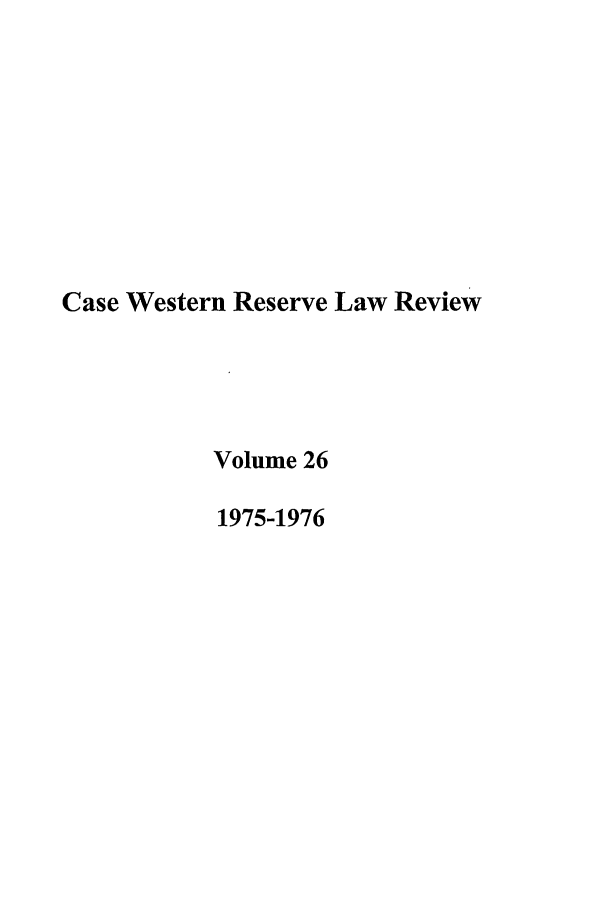 handle is hein.journals/cwrlrv26 and id is 1 raw text is: Case Western Reserve Law Review