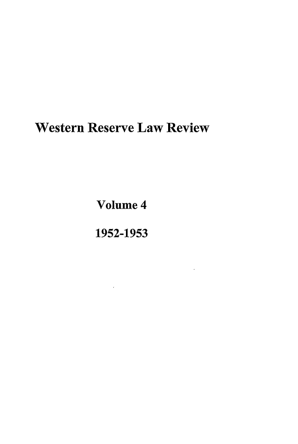 handle is hein.journals/cwrlrv4 and id is 1 raw text is: Western Reserve Law Review