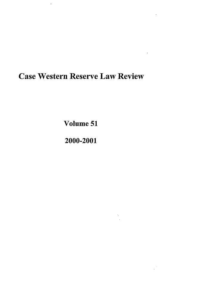 handle is hein.journals/cwrlrv51 and id is 1 raw text is: Case Western Reserve Law Review
