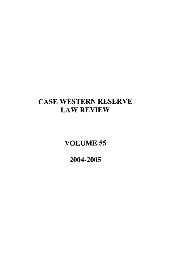 handle is hein.journals/cwrlrv55 and id is 1 raw text is: CASE WESTERN RESERVE