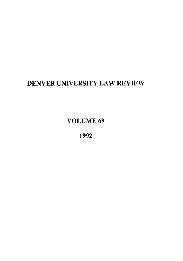 handle is hein.journals/denlr69 and id is 1 raw text is: DENVER UNIVERSITY LAW REVIEW