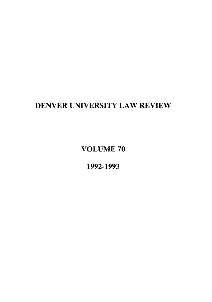 handle is hein.journals/denlr70 and id is 1 raw text is: DENVER UNIVERSITY LAW REVIEW