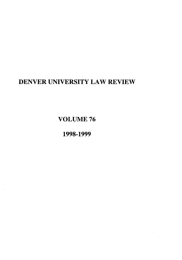 handle is hein.journals/denlr76 and id is 1 raw text is: DENVER UNIVERSITY LAW REVIEW