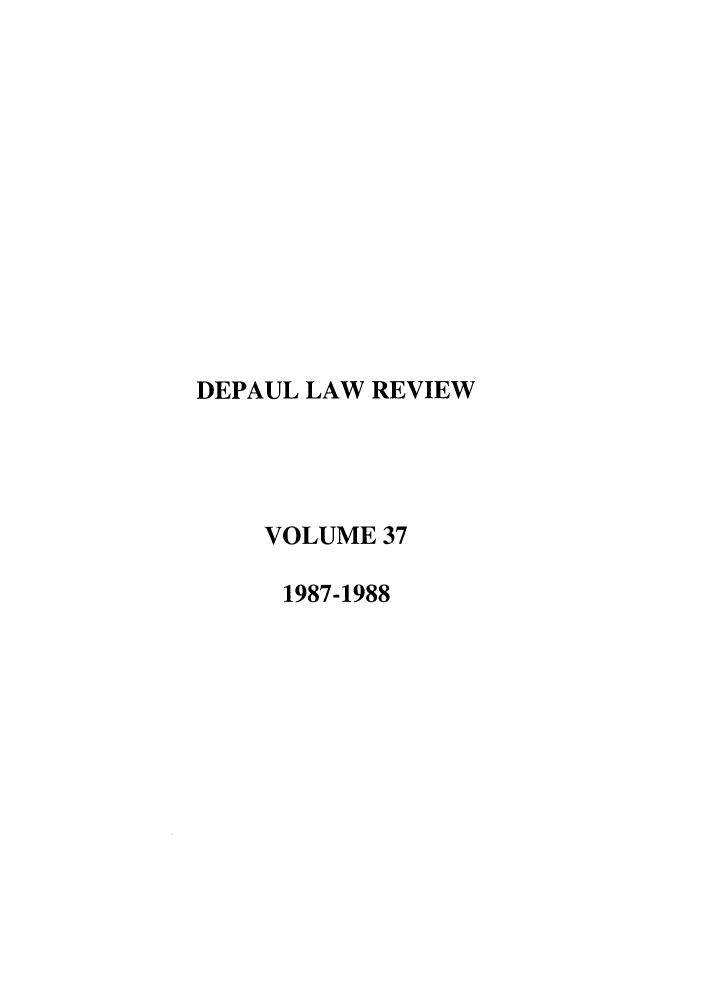 handle is hein.journals/deplr37 and id is 1 raw text is: DEPAUL LAW REVIEW