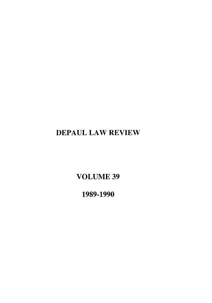 handle is hein.journals/deplr39 and id is 1 raw text is: DEPAUL LAW REVIEW