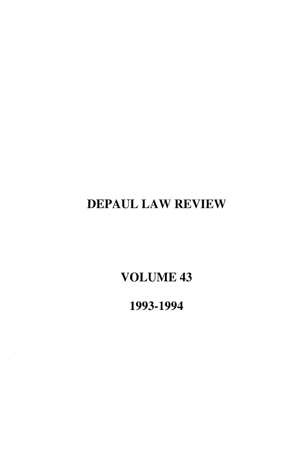 handle is hein.journals/deplr43 and id is 1 raw text is: DEPAUL LAW REVIEW