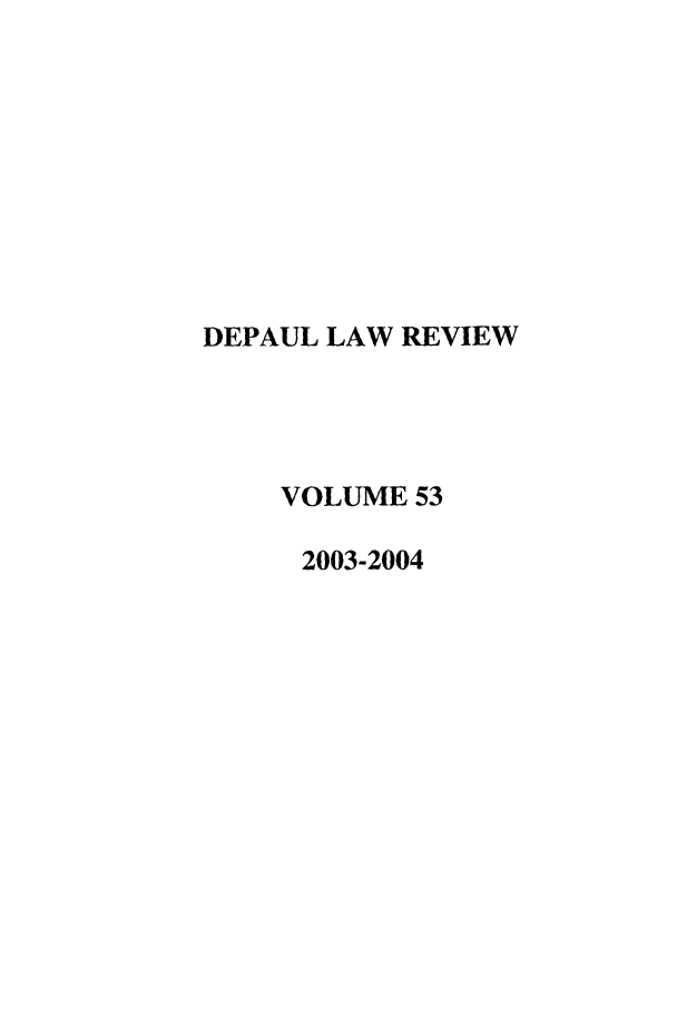 handle is hein.journals/deplr53 and id is 1 raw text is: DEPAUL LAW REVIEW