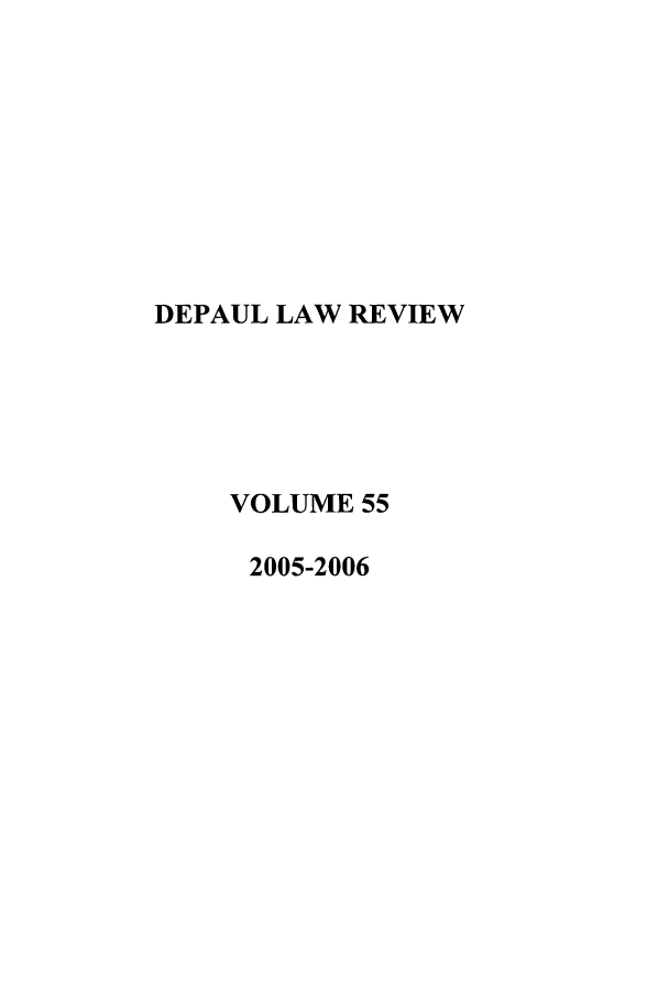 handle is hein.journals/deplr55 and id is 1 raw text is: DEPAUL LAW REVIEW