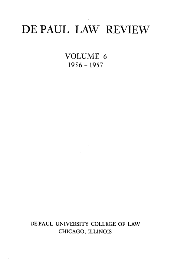 handle is hein.journals/deplr6 and id is 1 raw text is: DE PAUL LAW REVIEW