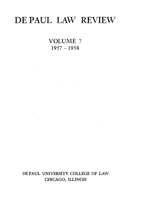 handle is hein.journals/deplr7 and id is 1 raw text is: DE PAUL LAW REVIEW
