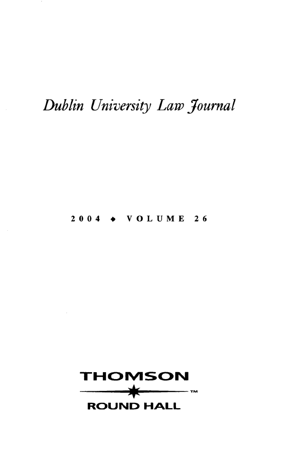 handle is hein.journals/dubulj26 and id is 1 raw text is: Dublin University Law Journal
