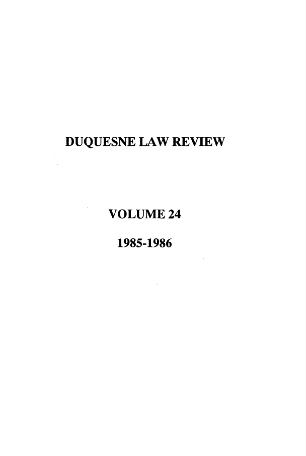handle is hein.journals/duqu24 and id is 1 raw text is: DUQUESNE LAW REVIEW