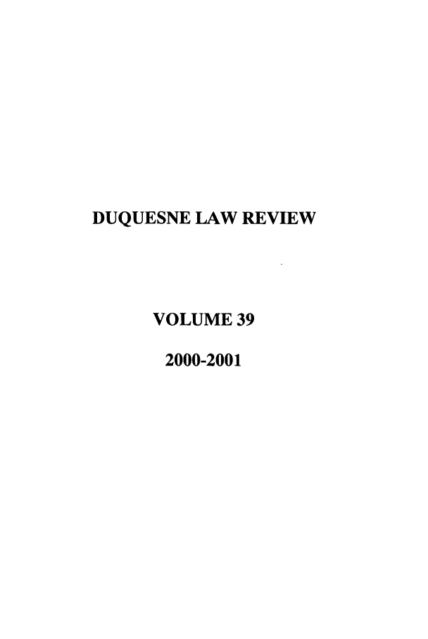 handle is hein.journals/duqu39 and id is 1 raw text is: DUQUESNE LAW REVIEW