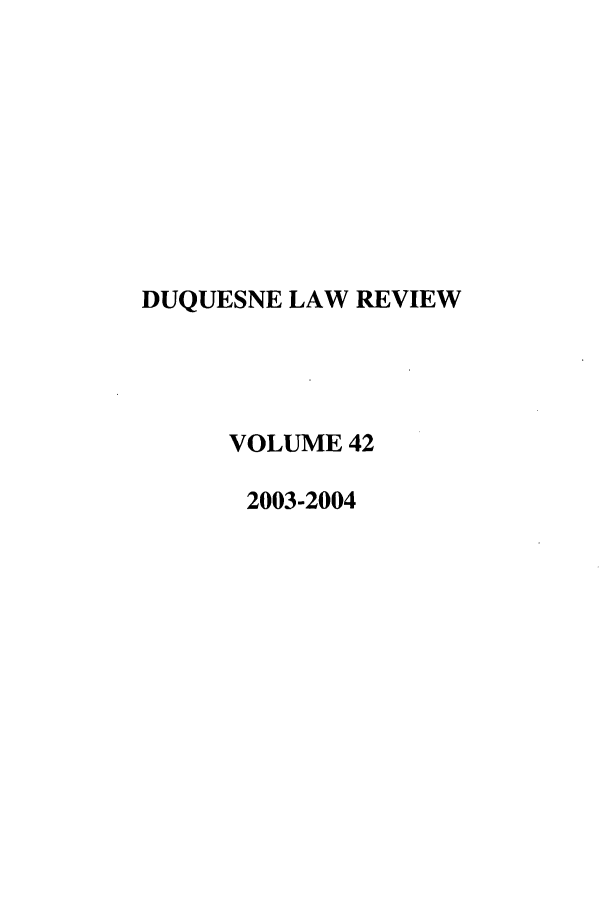handle is hein.journals/duqu42 and id is 1 raw text is: DUQUESNE LAW REVIEW