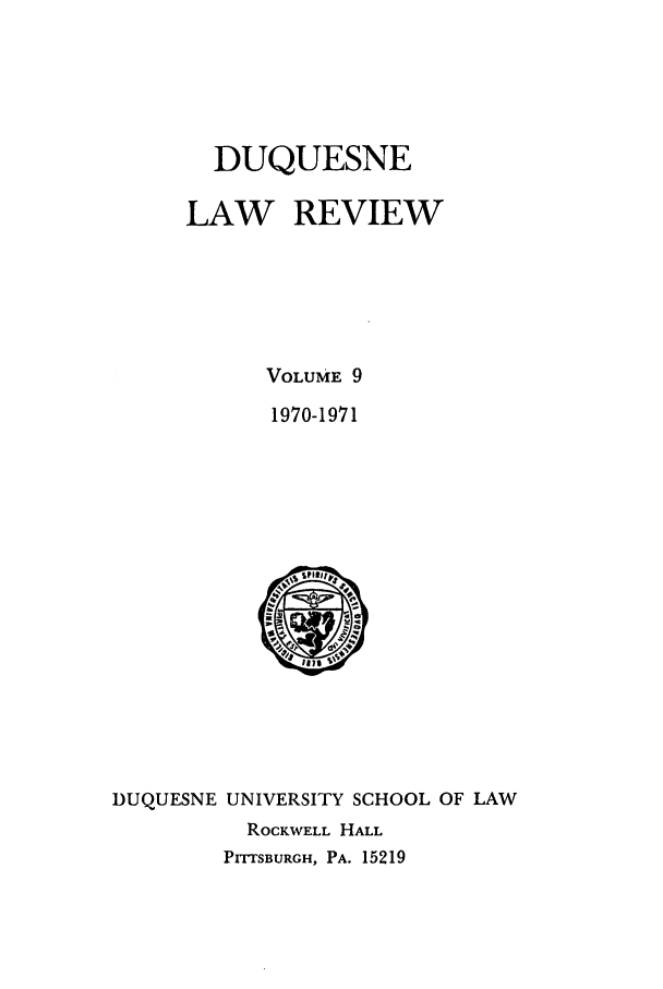 handle is hein.journals/duqu9 and id is 1 raw text is: DUQUESNE
